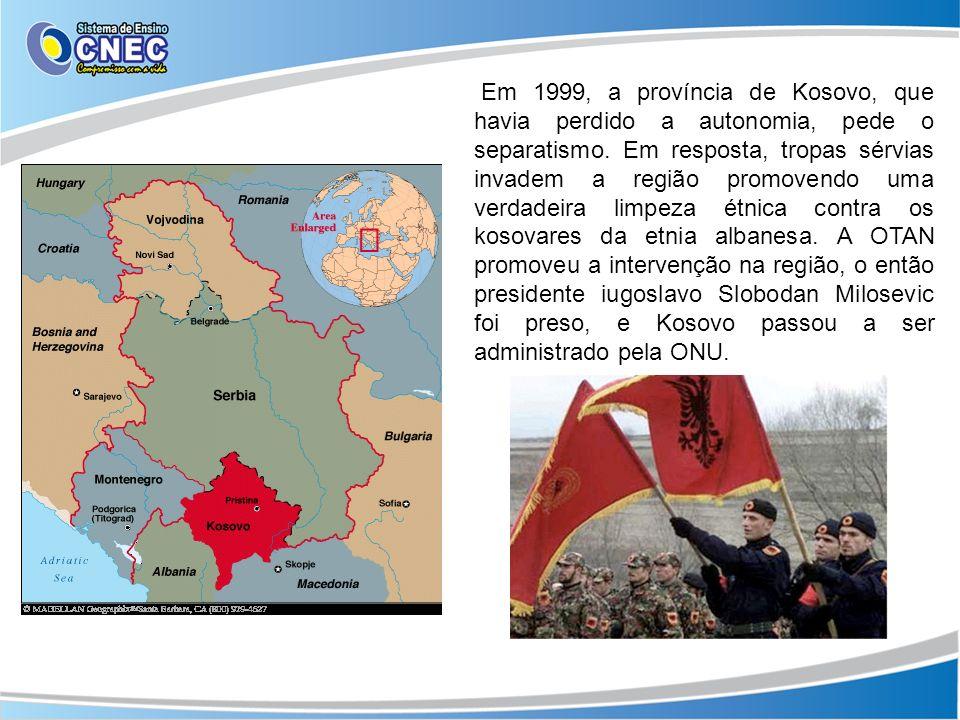Em 1999, a província de Kosovo, que havia perdido a autonomia, pede o separatismo.