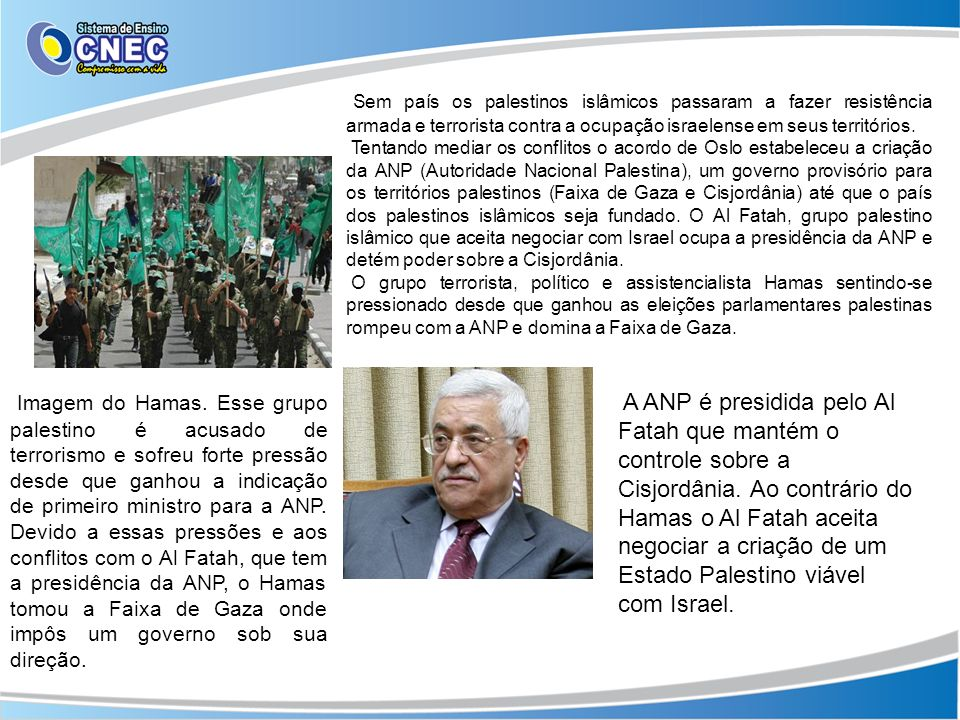 Sem país os palestinos islâmicos passaram a fazer resistência armada e terrorista contra a ocupação israelense em seus territórios.