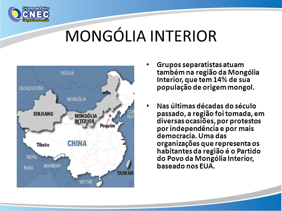 MONGÓLIA INTERIOR Grupos separatistas atuam também na região da Mongólia Interior, que tem 14% de sua população de origem mongol.