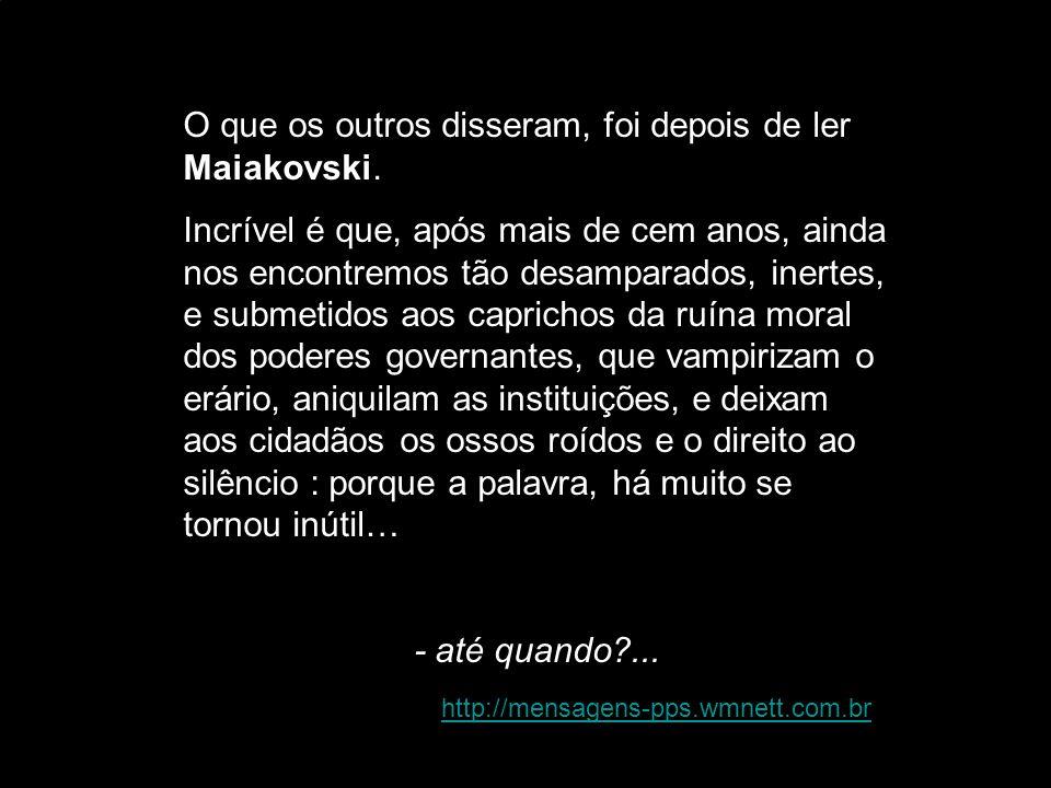 O que os outros disseram, foi depois de ler Maiakovski.
