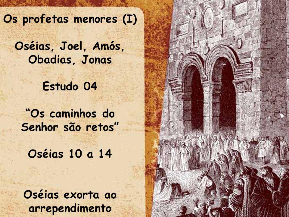 Os profetas menores (I) Oséias exorta ao arrependimento