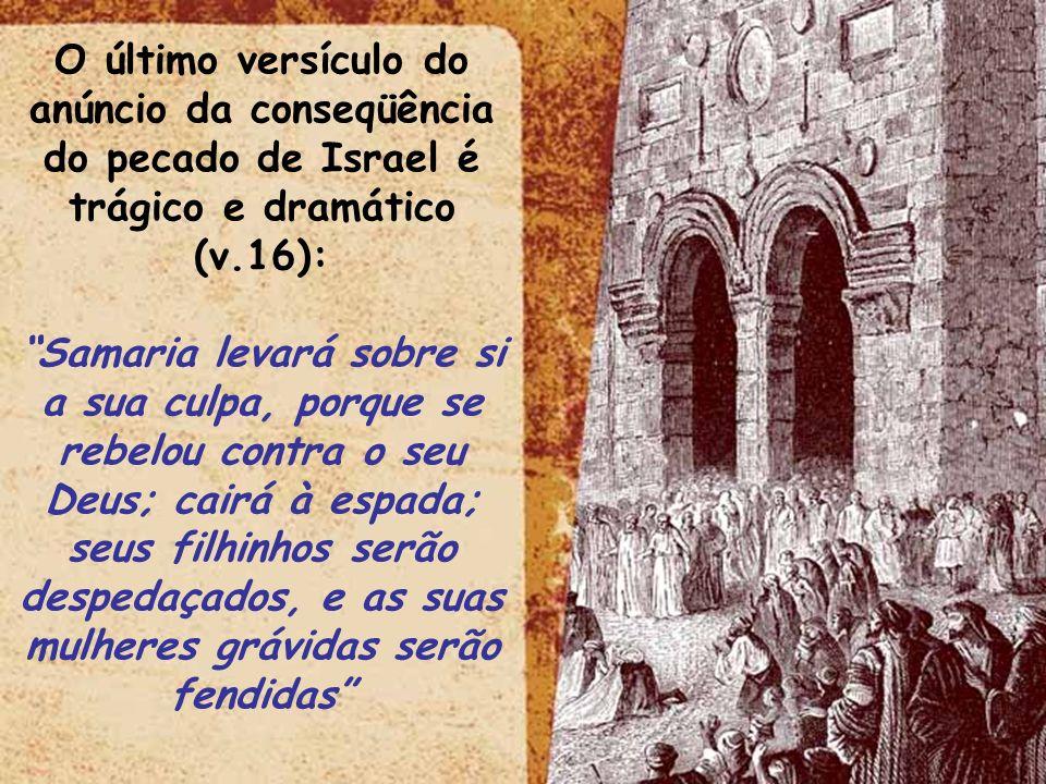 O último versículo do anúncio da conseqüência do pecado de Israel é trágico e dramático (v.16):