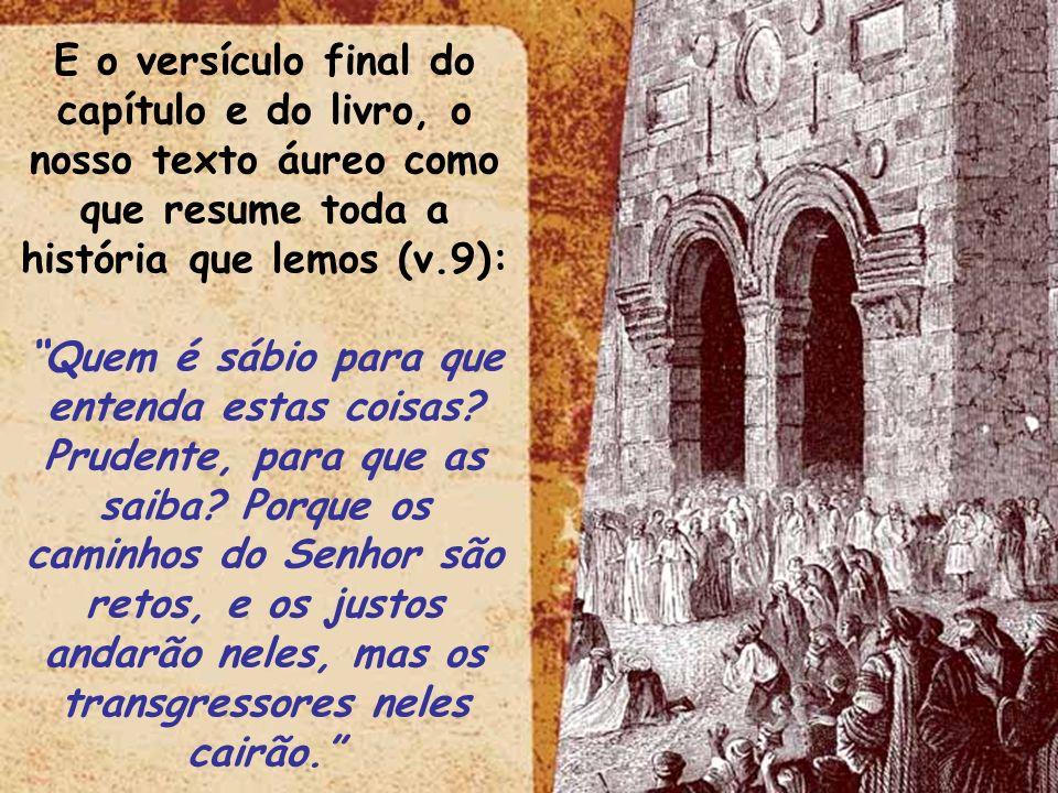 E o versículo final do capítulo e do livro, o nosso texto áureo como que resume toda a história que lemos (v.9):