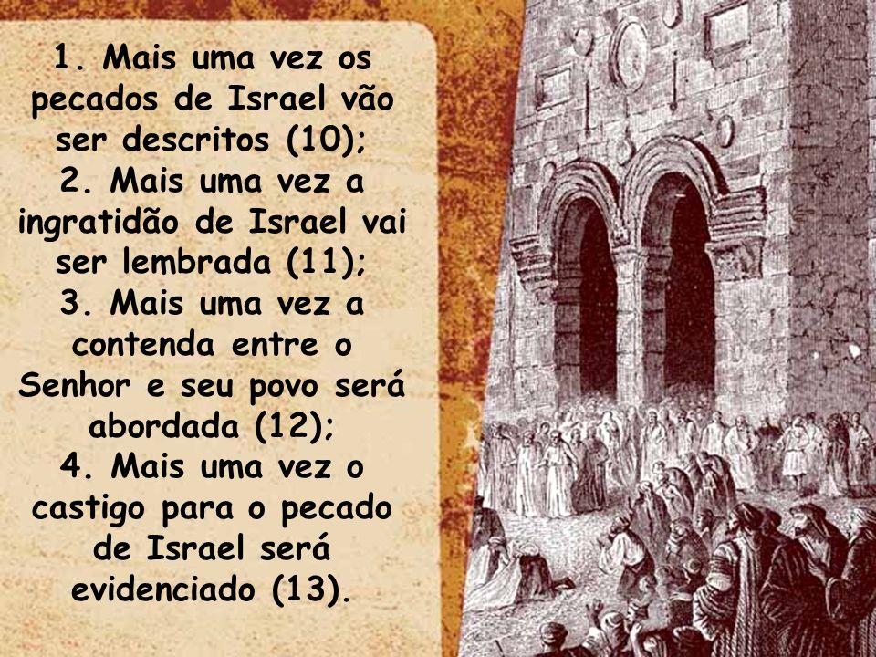 1. Mais uma vez os pecados de Israel vão ser descritos (10);