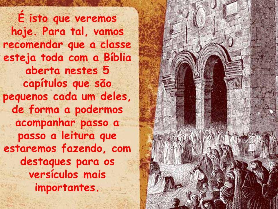 É isto que veremos hoje. Para tal, vamos recomendar que a classe esteja toda com a Bíblia aberta nestes 5 capítulos que são pequenos cada um deles,
