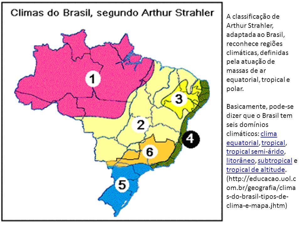 A classificação de Arthur Strahler, adaptada ao Brasil, reconhece regiões climáticas, definidas pela atuação de massas de ar equatorial, tropical e polar.