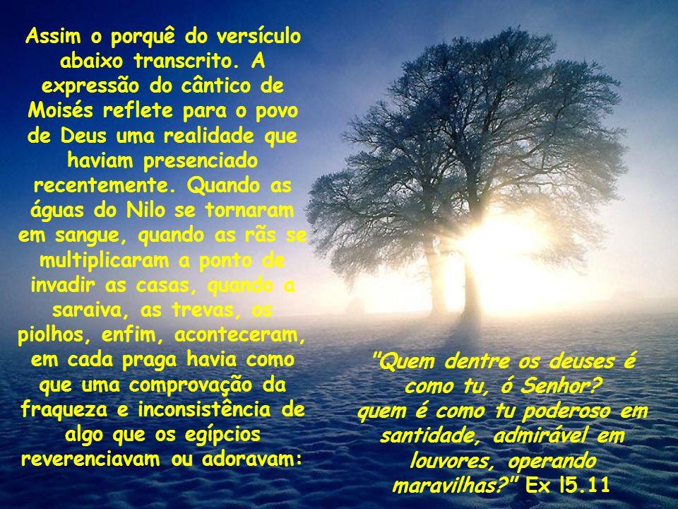Quem dentre os deuses é como tu, ó Senhor