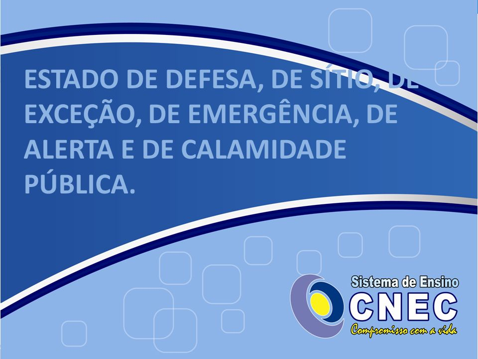 ESTADO DE DEFESA, DE SÍTIO, DE EXCEÇÃO, DE EMERGÊNCIA, DE ALERTA E DE CALAMIDADE PÚBLICA.