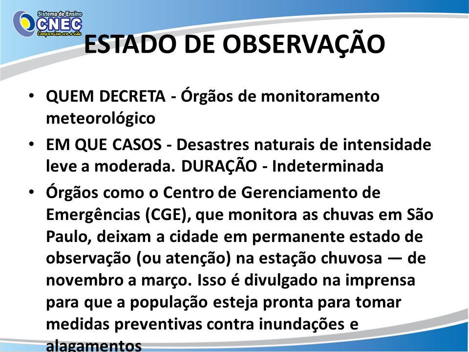 ESTADO DE OBSERVAÇÃO QUEM DECRETA - Órgãos de monitoramento meteorológico.