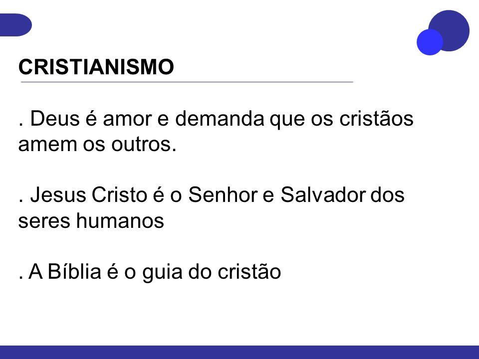 CRISTIANISMO. Deus é amor e demanda que os cristãos amem os outros. . Jesus Cristo é o Senhor e Salvador dos seres humanos.