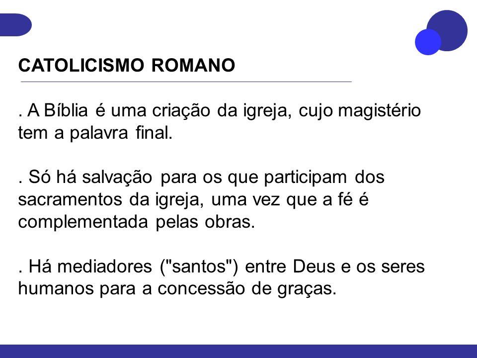 CATOLICISMO ROMANO . A Bíblia é uma criação da igreja, cujo magistério tem a palavra final.