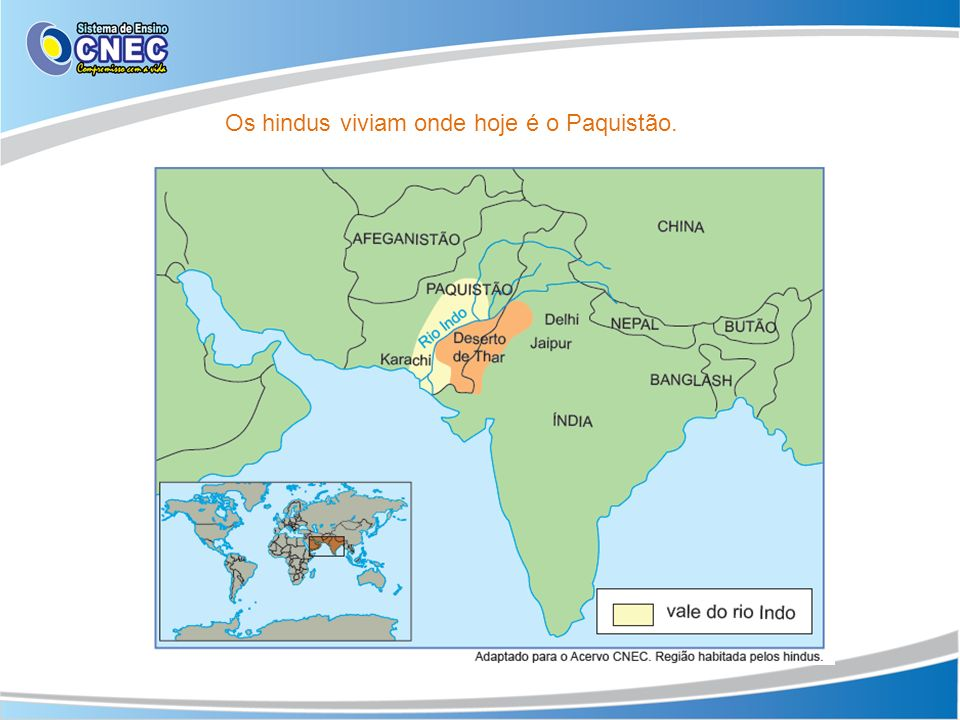 Os hindus viviam onde hoje é o Paquistão.