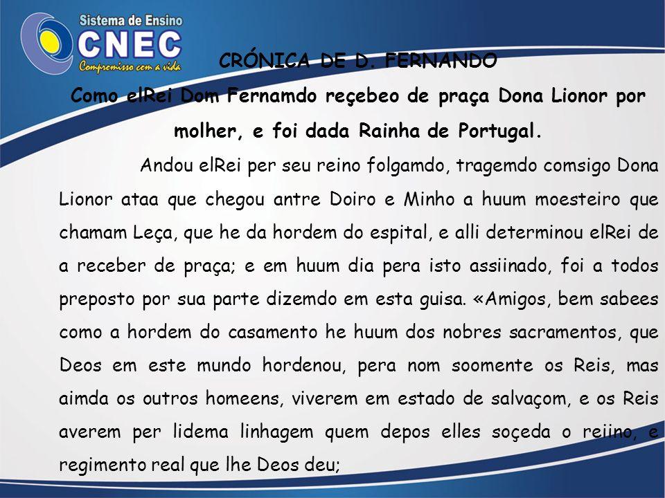 CRÓNICA DE D. FERNANDO Como elRei Dom Fernamdo reçebeo de praça Dona Lionor por molher, e foi dada Rainha de Portugal.