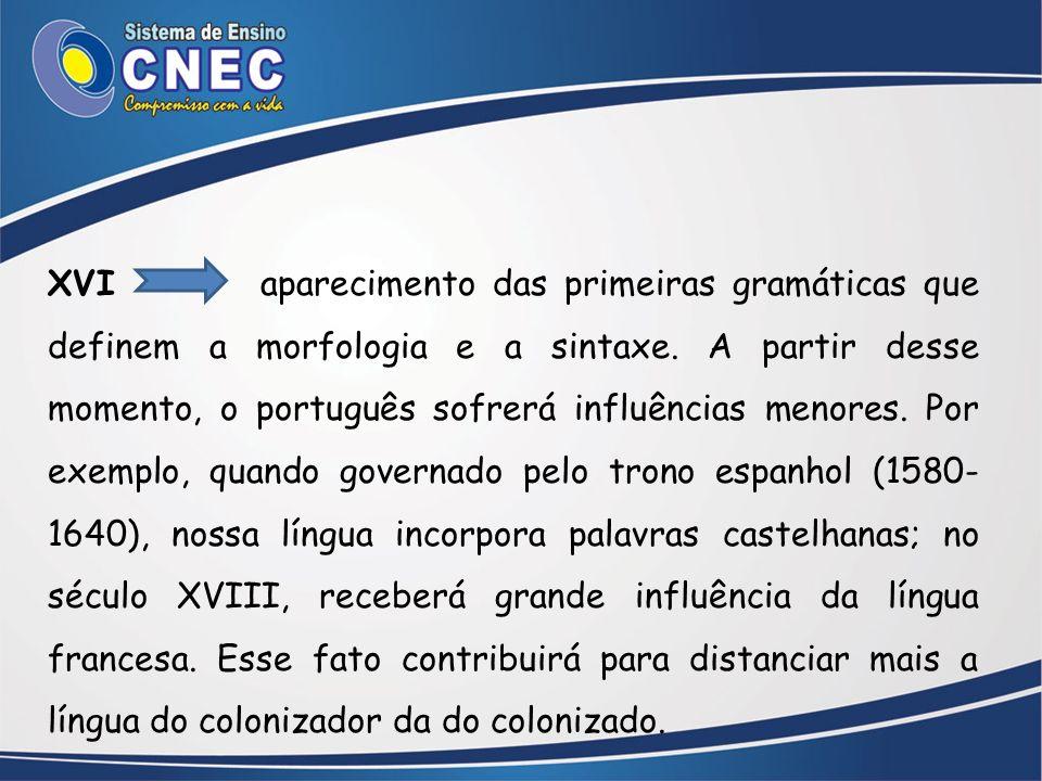 XVI aparecimento das primeiras gramáticas que definem a morfologia e a sintaxe.