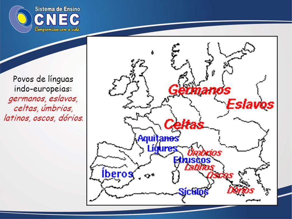 Povos de línguas indo-europeias: germanos, eslavos, celtas, úmbrios, latinos, oscos, dórios.