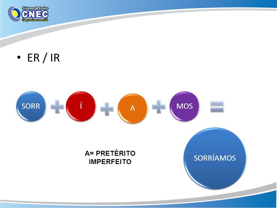 A= PRETÉRITO IMPERFEITO