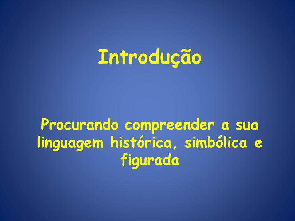 Procurando compreender a sua linguagem histórica, simbólica e figurada