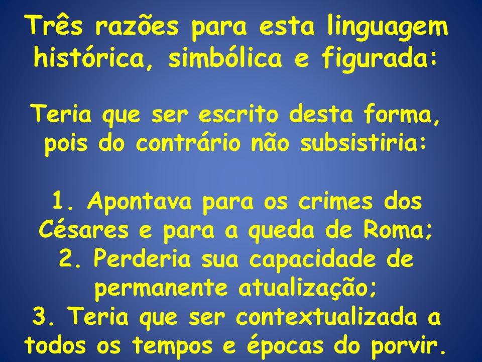 Três razões para esta linguagem histórica, simbólica e figurada: