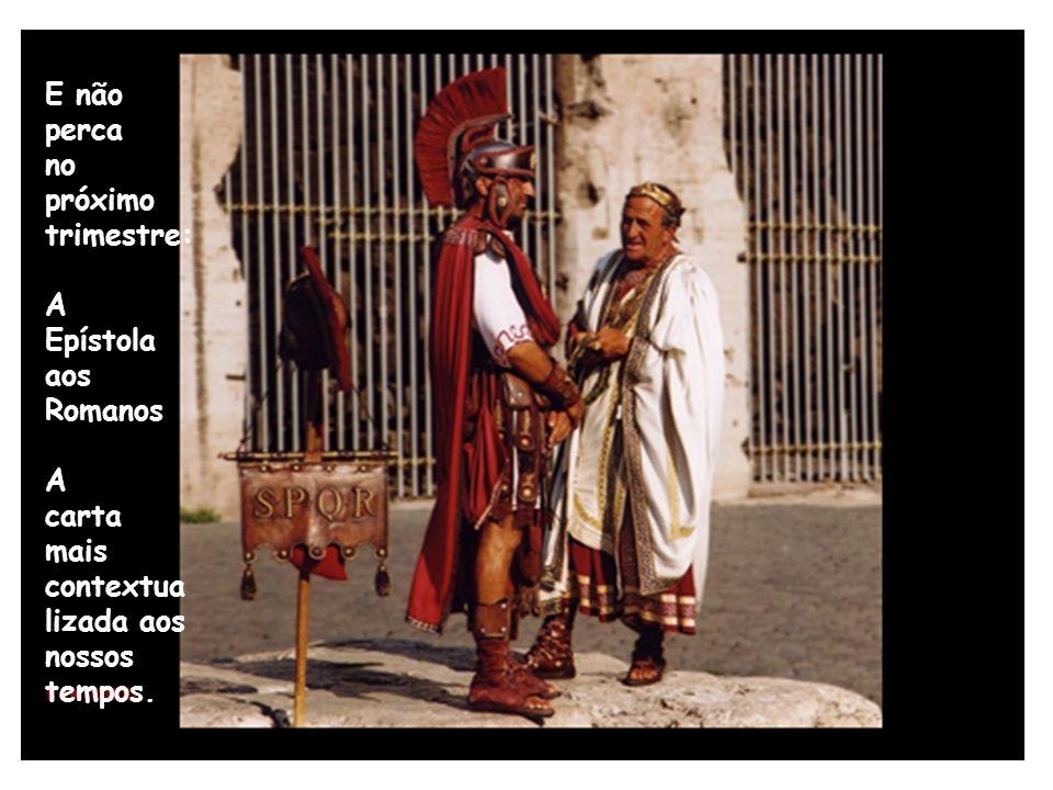 E não perca. no. próximo. trimestre: A. Epístola. aos. Romanos. carta. mais. contextua. lizada aos.