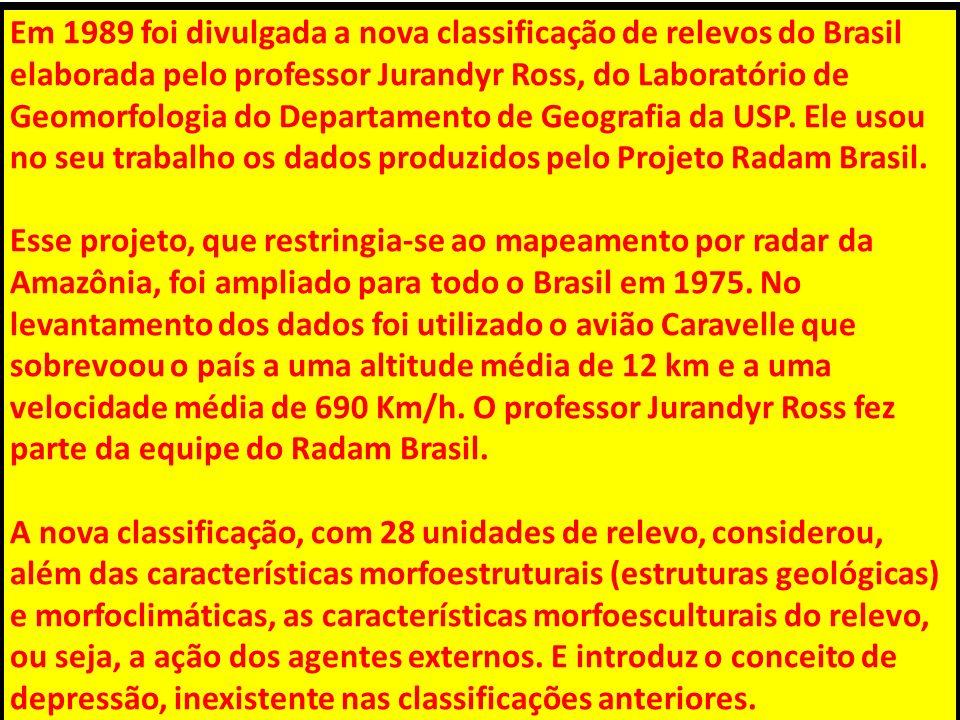 Em 1989 foi divulgada a nova classificação de relevos do Brasil elaborada pelo professor Jurandyr Ross, do Laboratório de Geomorfologia do Departamento de Geografia da USP.