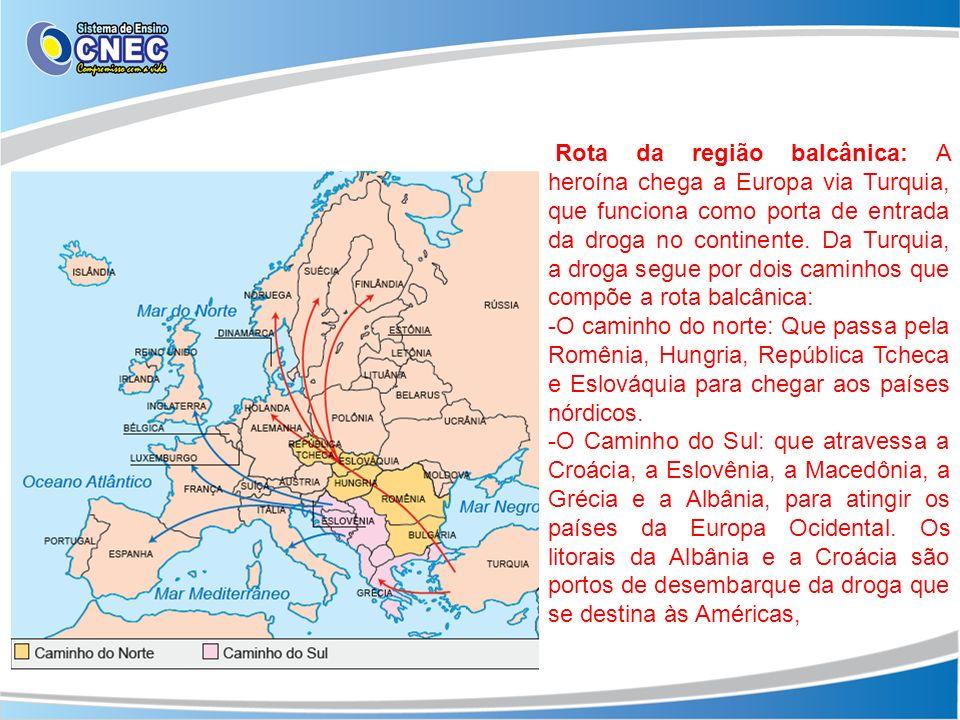 Rota da região balcânica: A heroína chega a Europa via Turquia, que funciona como porta de entrada da droga no continente. Da Turquia, a droga segue por dois caminhos que compõe a rota balcânica: