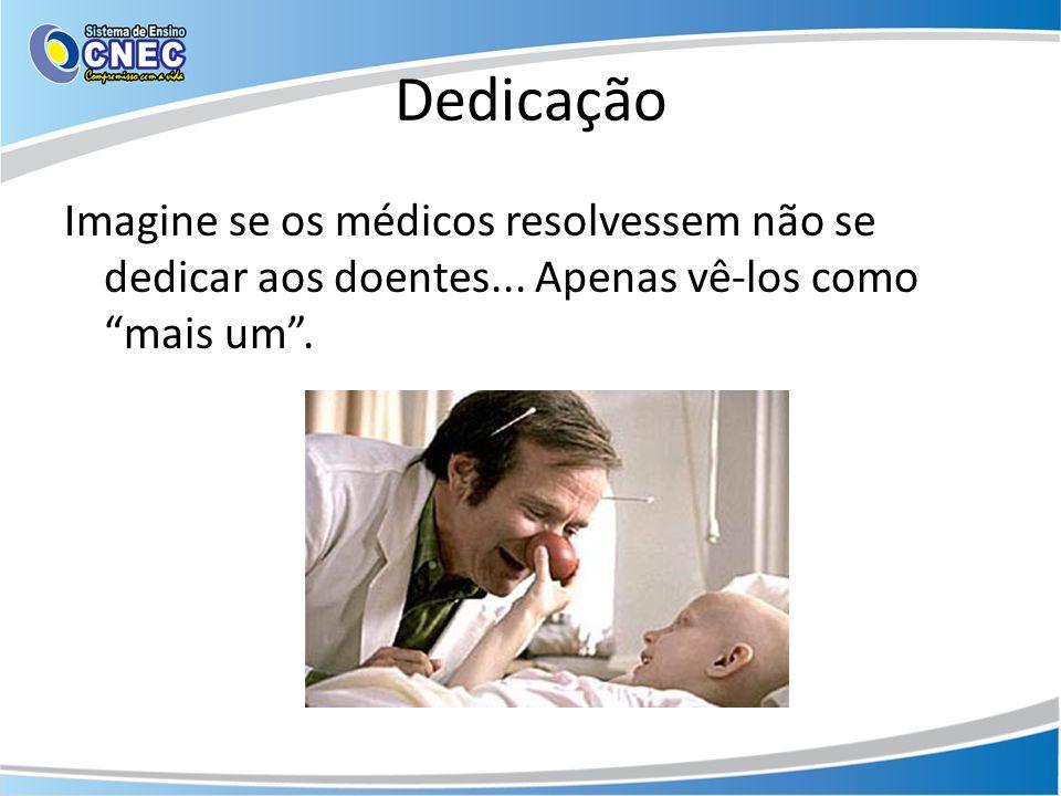 Dedicação Imagine se os médicos resolvessem não se dedicar aos doentes...
