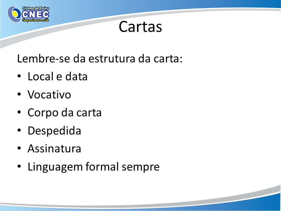 Cartas Lembre-se da estrutura da carta: Local e data Vocativo