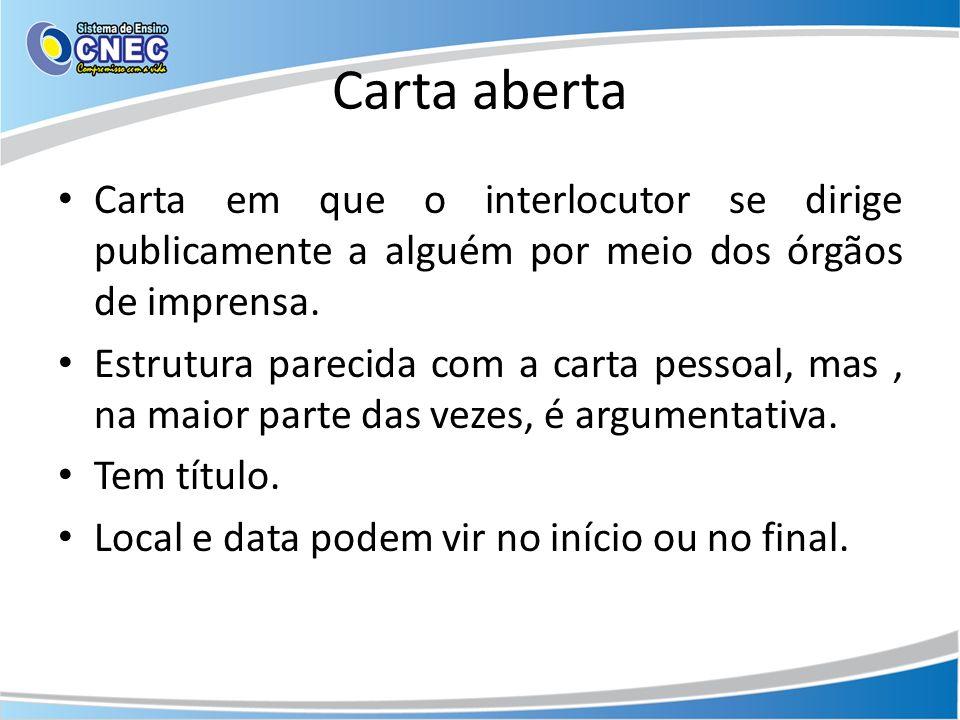 Carta abertaCarta em que o interlocutor se dirige publicamente a alguém por meio dos órgãos de imprensa.