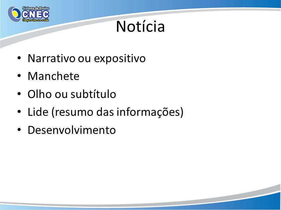 Notícia Narrativo ou expositivo Manchete Olho ou subtítulo