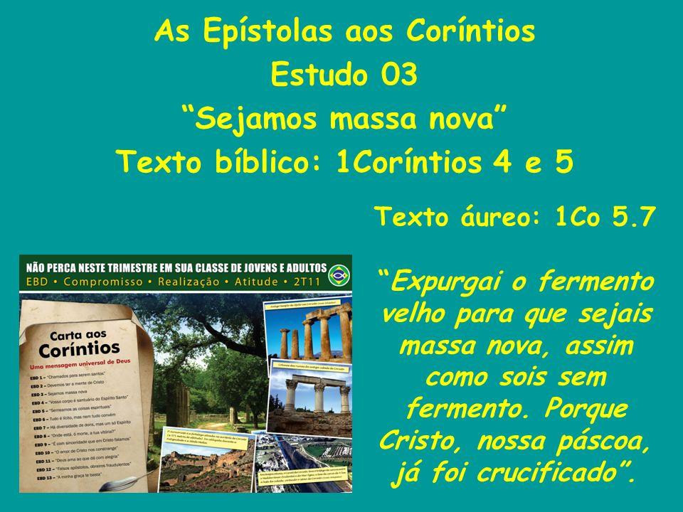 As Epístolas aos Coríntios Texto bíblico: 1Coríntios 4 e 5