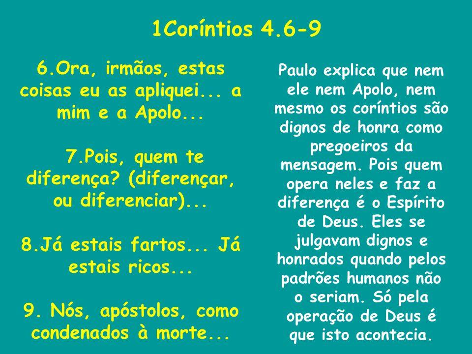1Coríntios 4.6-9 6.Ora, irmãos, estas coisas eu as apliquei... a mim e a Apolo... 7.Pois, quem te diferença (diferençar, ou diferenciar)...