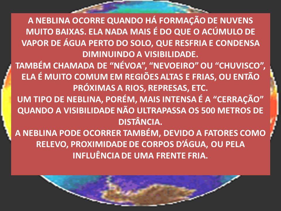 A NEBLINA OCORRE QUANDO HÁ FORMAÇÃO DE NUVENS MUITO BAIXAS