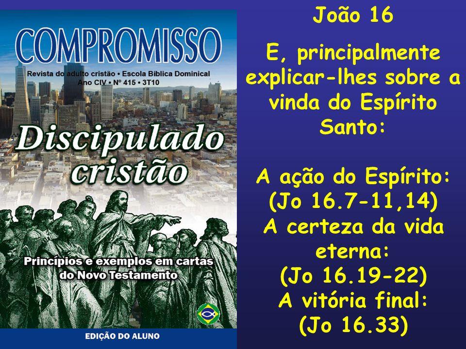 E, principalmente explicar-lhes sobre a vinda do Espírito Santo: