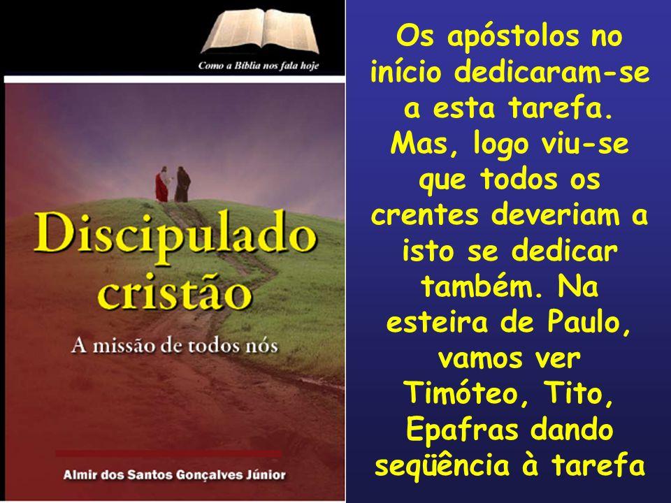 Os apóstolos no início dedicaram-se a esta tarefa
