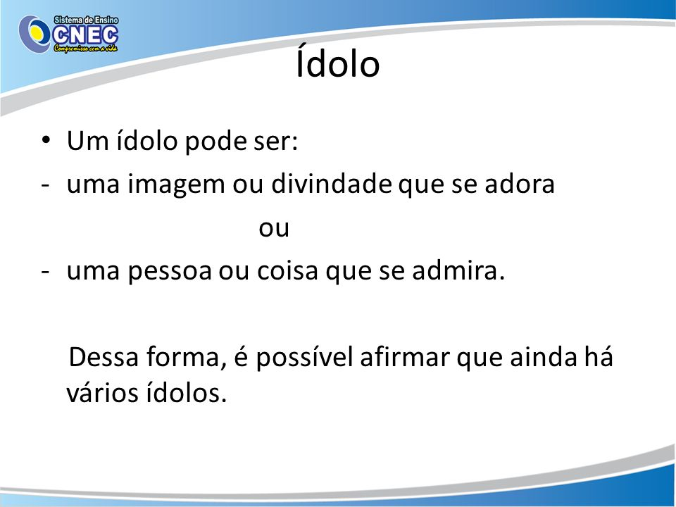 Ídolo Um ídolo pode ser: uma imagem ou divindade que se adora ou