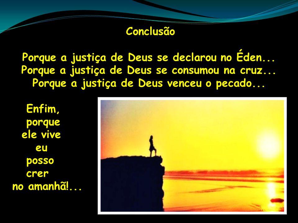Porque a justiça de Deus se declarou no Éden...