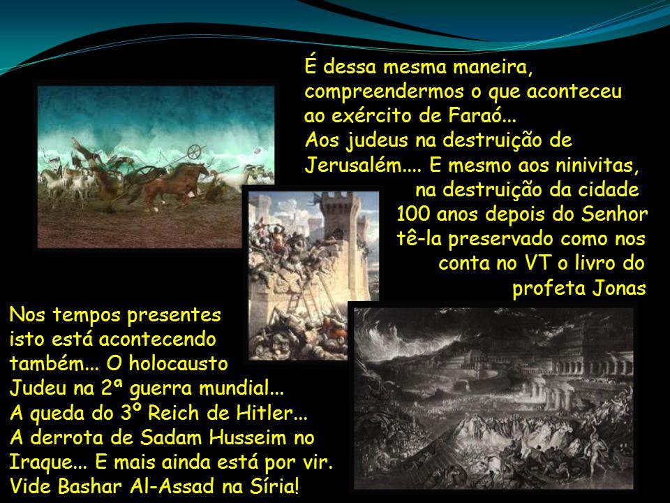 É dessa mesma maneira, compreendermos o que aconteceu ao exército de Faraó...