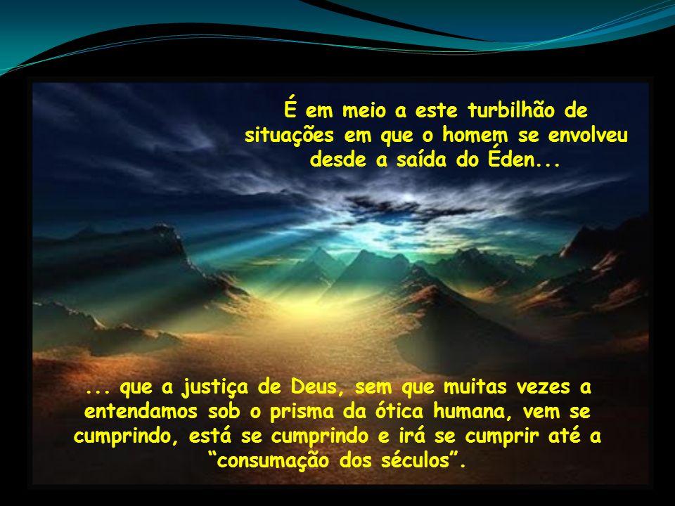 É em meio a este turbilhão de situações em que o homem se envolveu desde a saída do Éden...