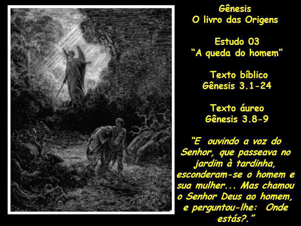 GênesisO livro das Origens. Estudo 03. A queda do homem Texto bíblico. Gênesis 3.1-24. Texto áureo.
