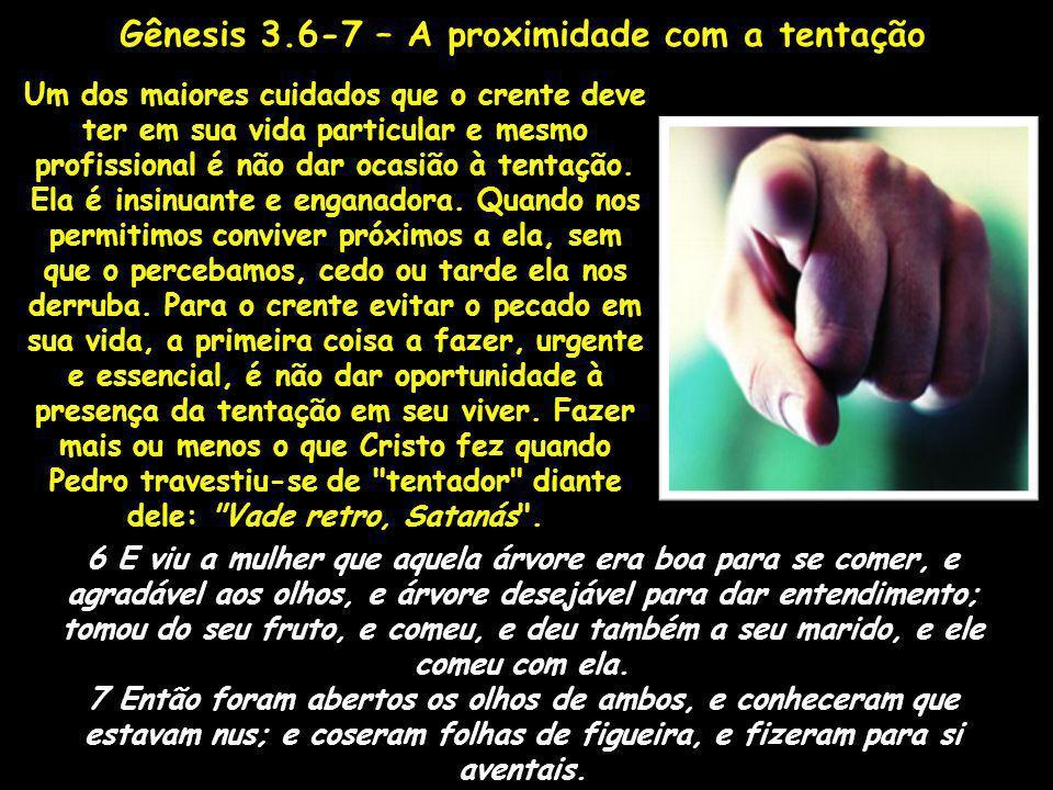 Gênesis 3.6-7 – A proximidade com a tentação