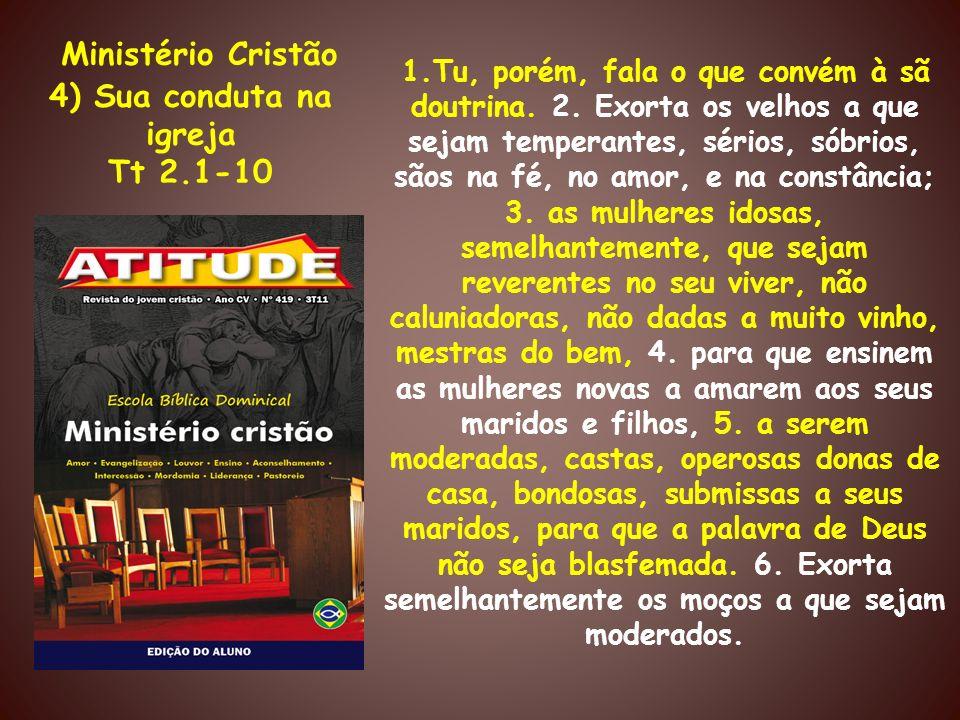 Ministério Cristão 4) Sua conduta na igreja Tt 2.1-10