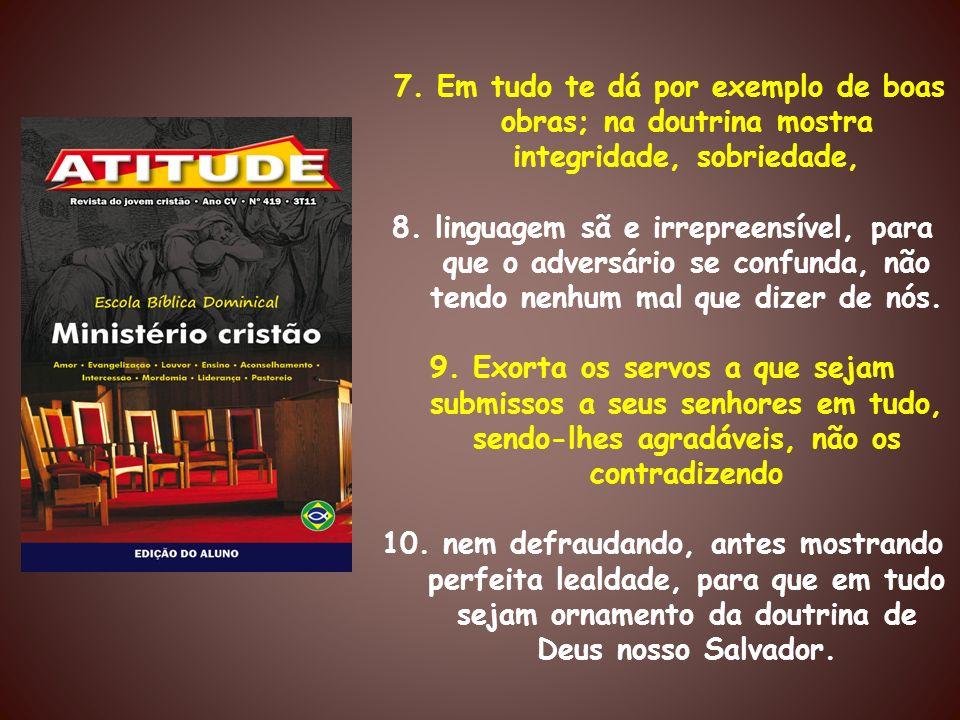 7. Em tudo te dá por exemplo de boas obras; na doutrina mostra integridade, sobriedade,