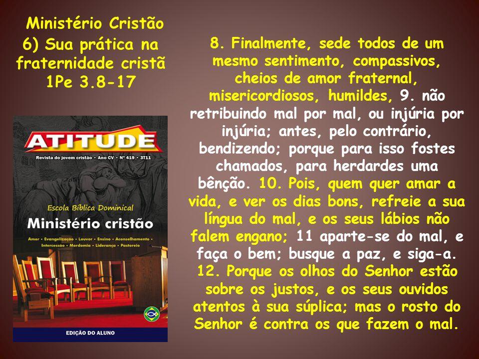 Ministério Cristão 6) Sua prática na fraternidade cristã 1Pe 3.8-17