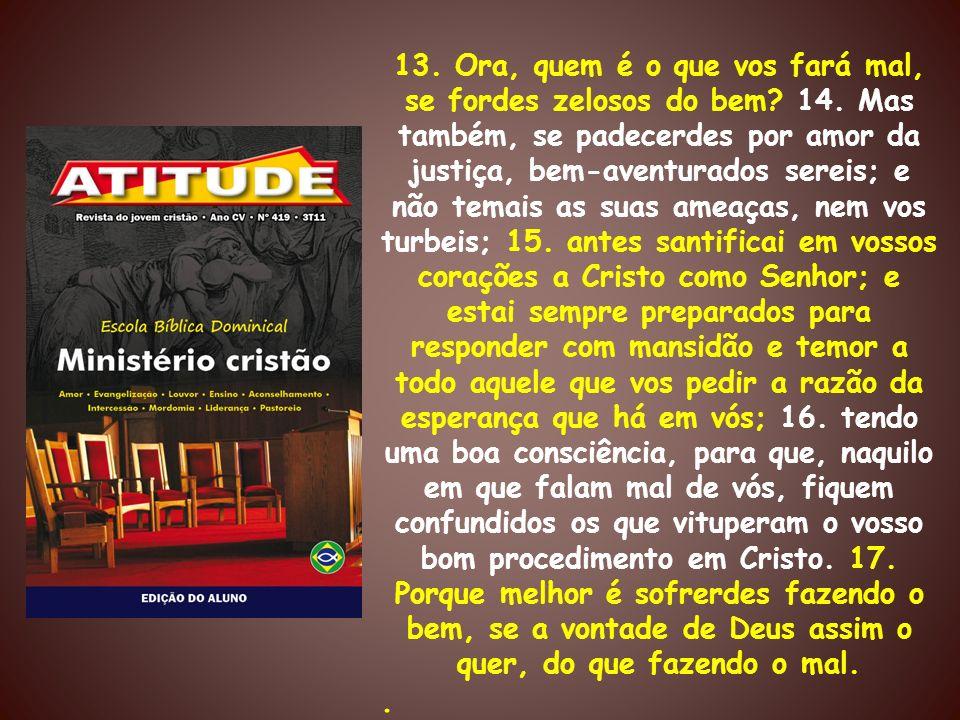 13. Ora, quem é o que vos fará mal, se fordes zelosos do bem. 14