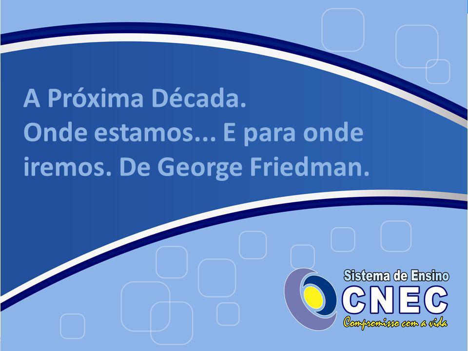 A Próxima Década. Onde estamos... E para onde iremos. De George Friedman.