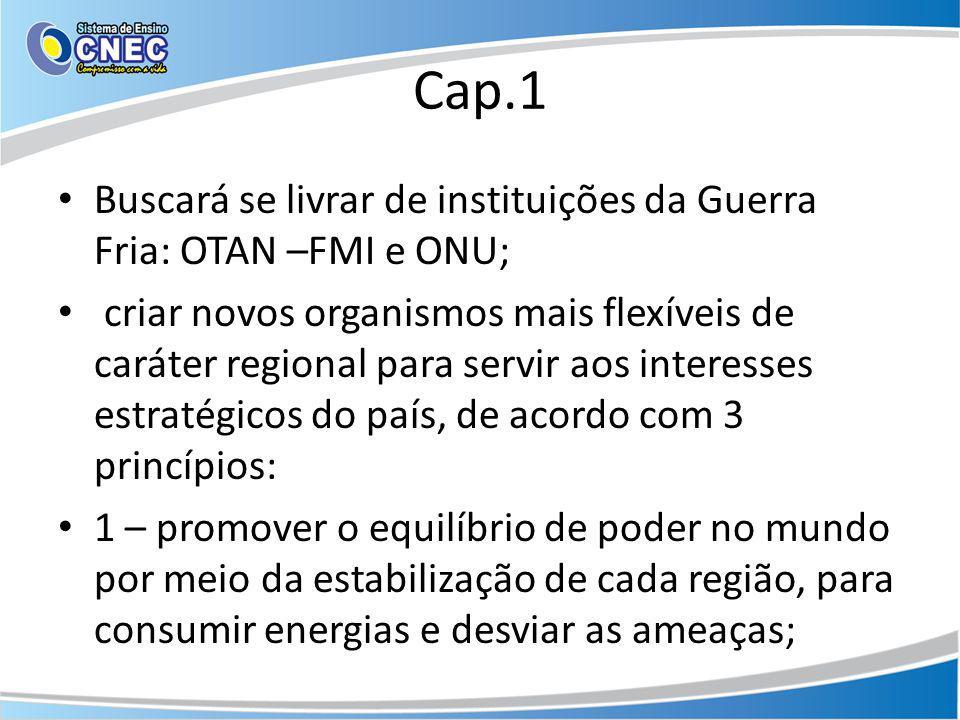 Cap.1 Buscará se livrar de instituições da Guerra Fria: OTAN –FMI e ONU;