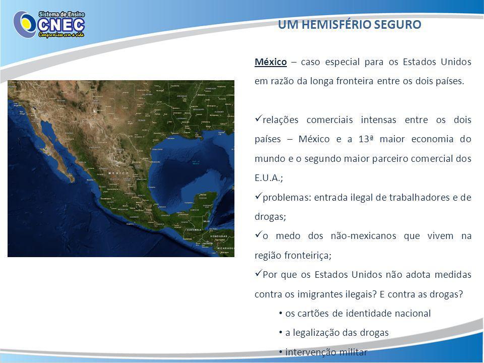 UM HEMISFÉRIO SEGURO México – caso especial para os Estados Unidos em razão da longa fronteira entre os dois países.