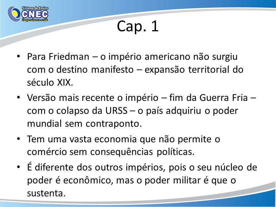 Cap. 1 Para Friedman – o império americano não surgiu com o destino manifesto – expansão territorial do século XIX.
