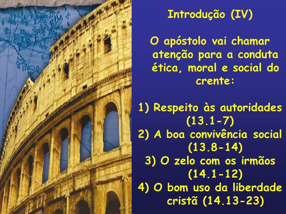 Respeito às autoridades (13.1-7) 2) A boa convivência social (13.8-14)