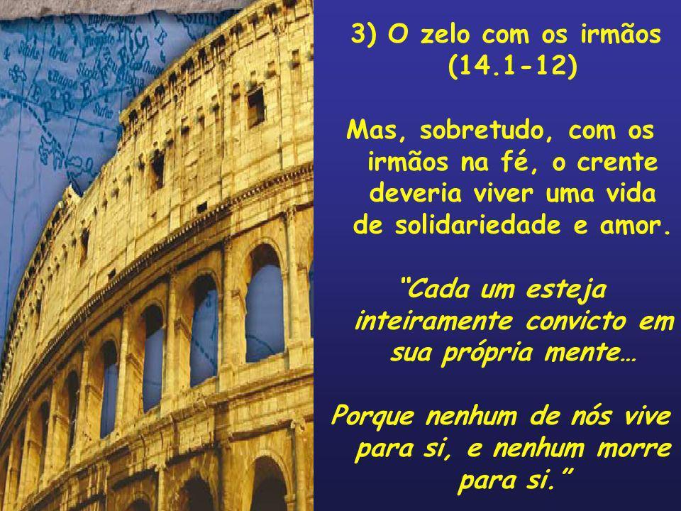 3) O zelo com os irmãos (14.1-12)